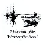 #Museum für Wattenfischerei